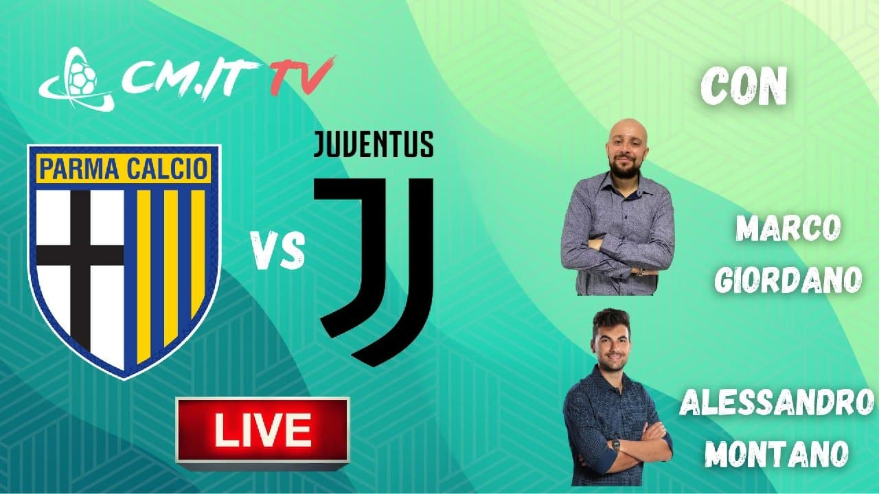 CMIT TV | Serie A, la cronaca di Parma-Juventus: DIRETTA LIVE